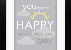You Make Me Happy When Skies are Grey Nursery or childrens room